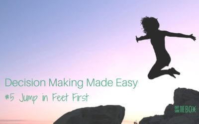 Making Difficult Decisions Easier – #5 Jump Feet First